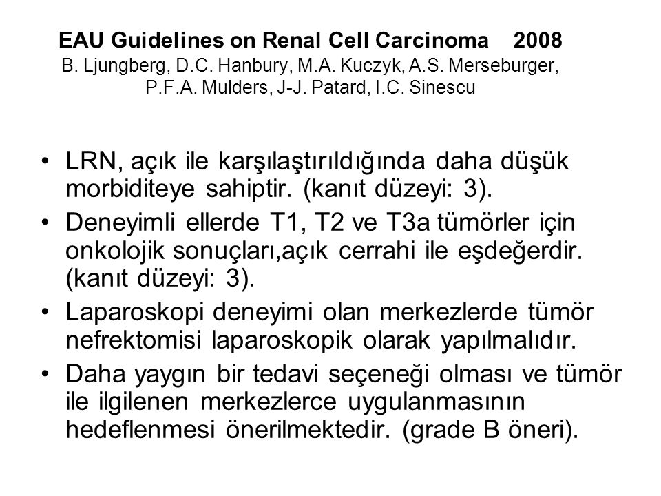 EAU Guidelines on Renal Cell Carcinoma 2008 B. Ljungberg, D.C. Hanbury, M.A. Kuczyk, A.S. Merseburger, P.F.A. Mulders, J-J. Patard, I.C. Sinescu LRN,