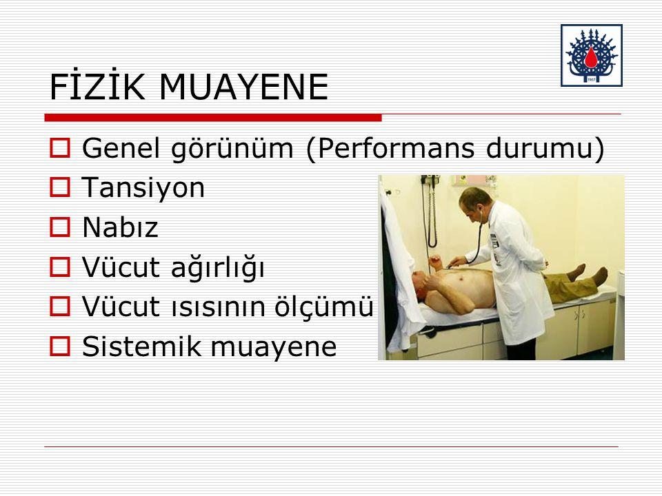 FİZİK MUAYENE  Genel görünüm (Performans durumu)  Tansiyon  Nabız  Vücut ağırlığı  Vücut ısısının ölçümü  Sistemik muayene