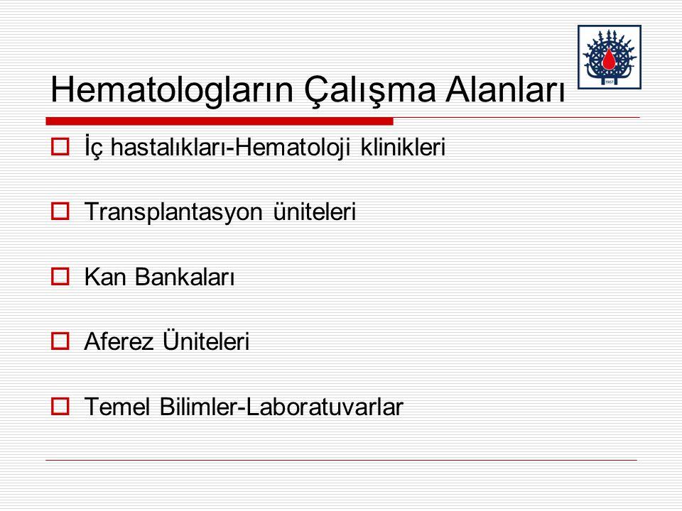 Hematologların Çalışma Alanları  İç hastalıkları-Hematoloji klinikleri  Transplantasyon üniteleri  Kan Bankaları  Aferez Üniteleri  Temel Bilimler-Laboratuvarlar
