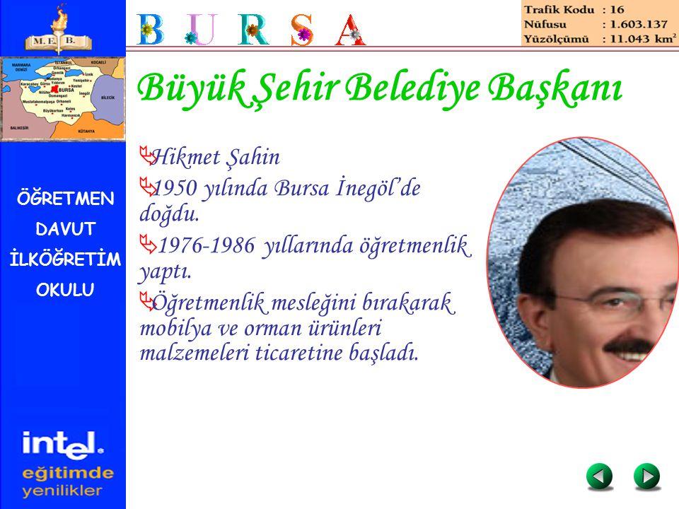 ÖĞRETMEN DAVUT İLKÖĞRETİM OKULU Büyük Şehir Belediye Başkanı  Hikmet Şahin  1950 yılında Bursa İnegöl'de doğdu.  1976-1986 yıllarında öğretmenlik y