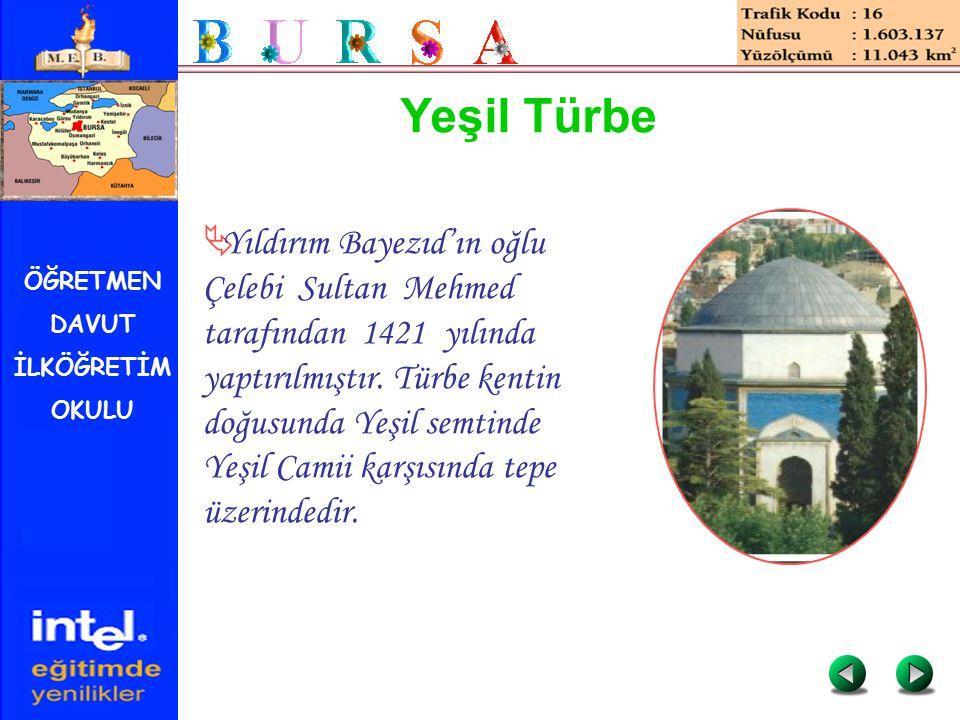 ÖĞRETMEN DAVUT İLKÖĞRETİM OKULU Yeşil Türbe  Yıldırım Bayezıd'ın oğlu Çelebi Sultan Mehmed tarafından 1421 yılında yaptırılmıştır. Türbe kentin doğus