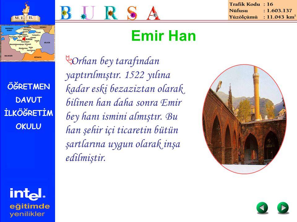 ÖĞRETMEN DAVUT İLKÖĞRETİM OKULU Emir Han  Orhan bey tarafından yaptırılmıştır. 1522 yılına kadar eski bezaziztan olarak bilinen han daha sonra Emir b
