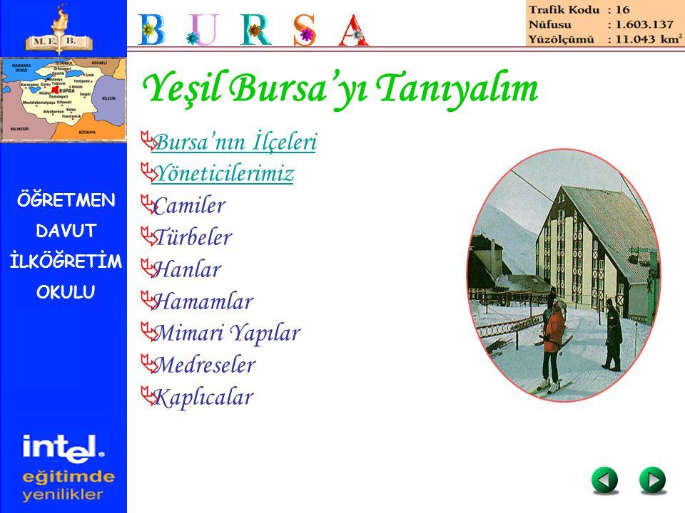 ÖĞRETMEN DAVUT İLKÖĞRETİM OKULU Yeşil Bursa'yı Tanıyalım  Bursa'nın İlçeleri Bursa'nın İlçeleri  Yöneticilerimiz Yöneticilerimiz  Camiler  Türbele