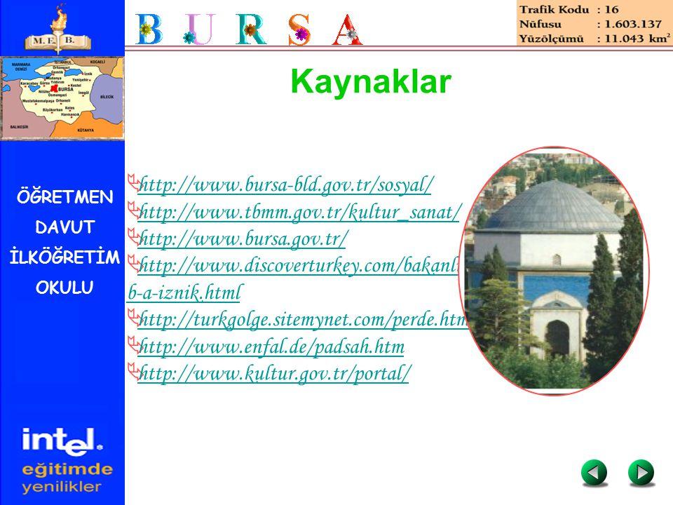 ÖĞRETMEN DAVUT İLKÖĞRETİM OKULU Kaynaklar  http://www.bursa-bld.gov.tr/sosyal/ http://www.bursa-bld.gov.tr/sosyal/  http://www.tbmm.gov.tr/kultur_sa