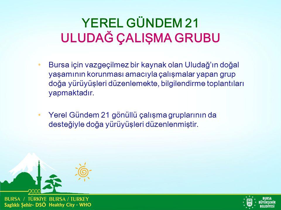 YEREL GÜNDEM 21 ULUDAĞ ÇALIŞMA GRUBU Bursa için vazgeçilmez bir kaynak olan Uludağ'ın doğal yaşamının korunması amacıyla çalışmalar yapan grup doğa yü