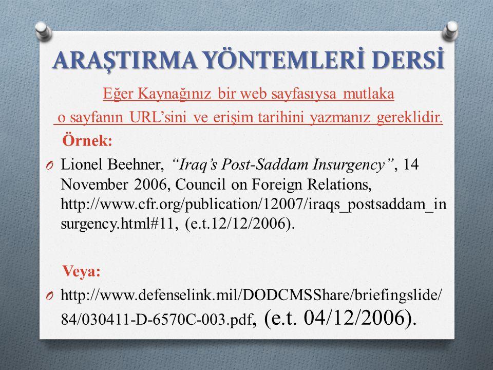 """Eğer Kaynağınız bir web sayfasıysa mutlaka o sayfanın URL'sini ve erişim tarihini yazmanız gereklidir. Örnek: O Lionel Beehner, """"Iraq's Post-Saddam In"""