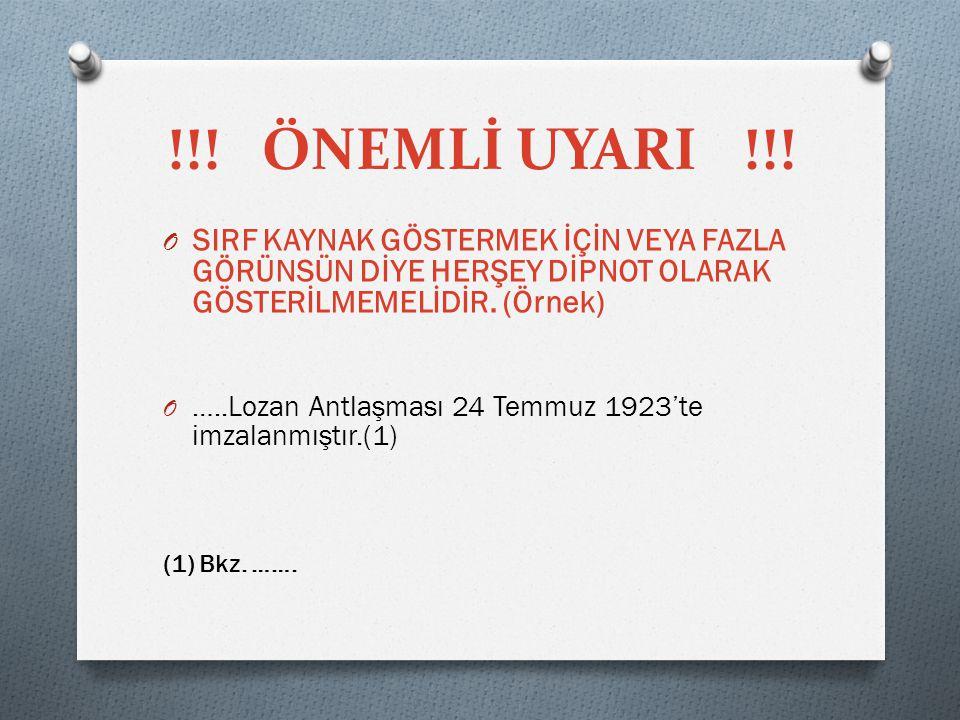 !!!ÖNEMLİ UYARI !!! O SIRF KAYNAK GÖSTERMEK İÇİN VEYA FAZLA GÖRÜNSÜN DİYE HERŞEY DİPNOT OLARAK GÖSTERİLMEMELİDİR. (Örnek) O …..Lozan Antlaşması 24 Tem
