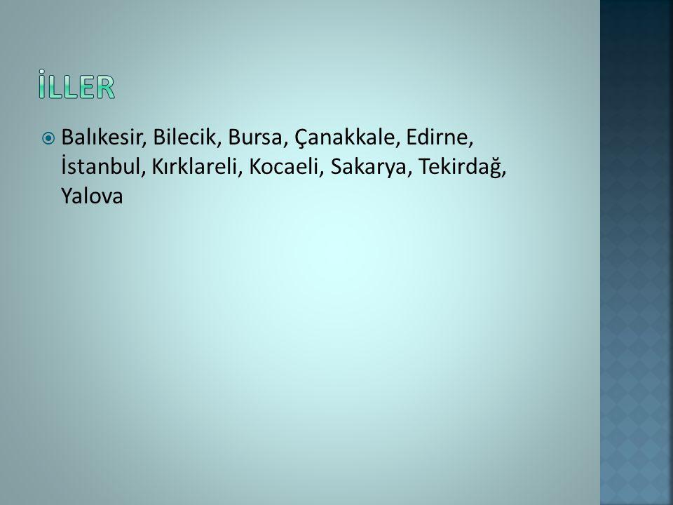  Balıkesir, Bilecik, Bursa, Çanakkale, Edirne, İstanbul, Kırklareli, Kocaeli, Sakarya, Tekirdağ, Yalova