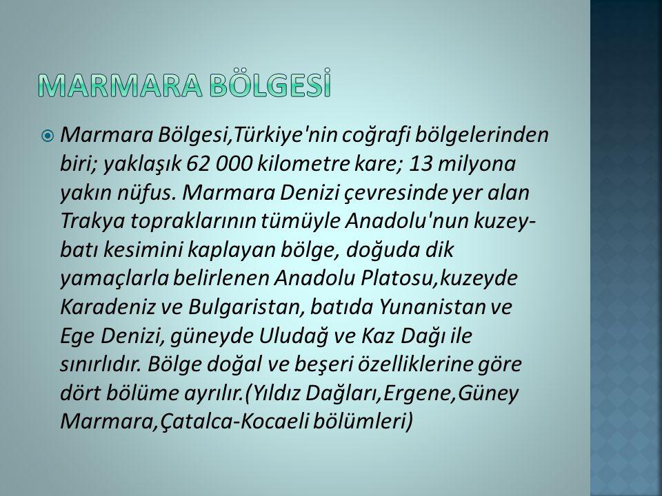  Marmara Bölgesi,Türkiye nin coğrafi bölgelerinden biri; yaklaşık 62 000 kilometre kare; 13 milyona yakın nüfus.