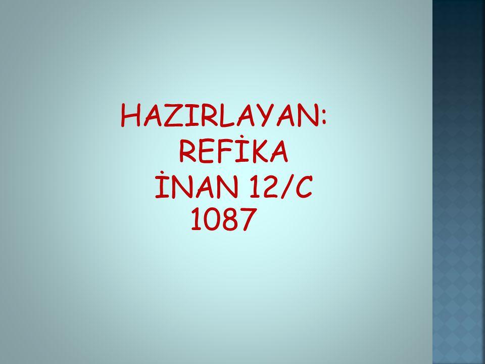 HAZIRLAYAN: REFİKA İNAN 12/C 1087
