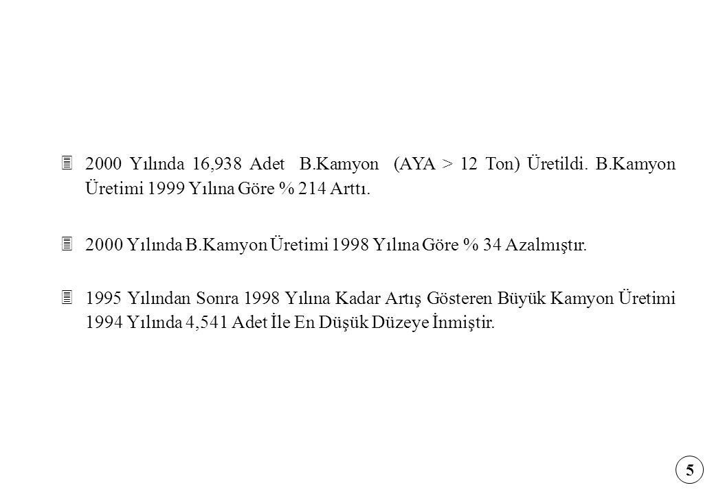 32000 Yılında 16,938 Adet B.Kamyon (AYA > 12 Ton) Üretildi. B.Kamyon Üretimi 1999 Yılına Göre % 214 Arttı. 32000 Yılında B.Kamyon Üretimi 1998 Yılına