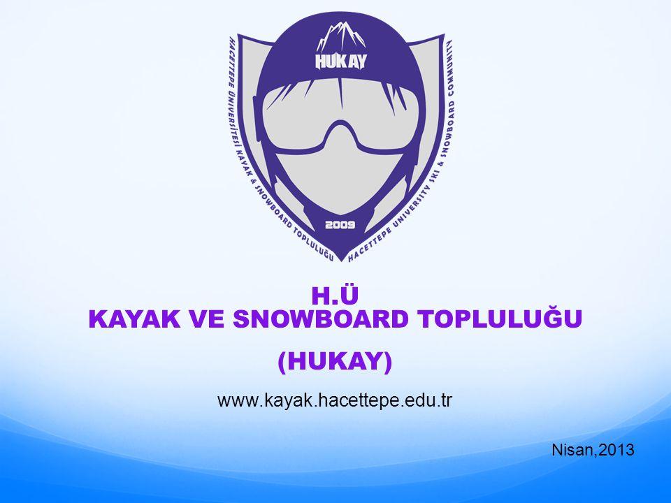 H.Ü KAYAK VE SNOWBOARD TOPLULUĞU (HUKAY) Nisan,2013 www.kayak.hacettepe.edu.tr