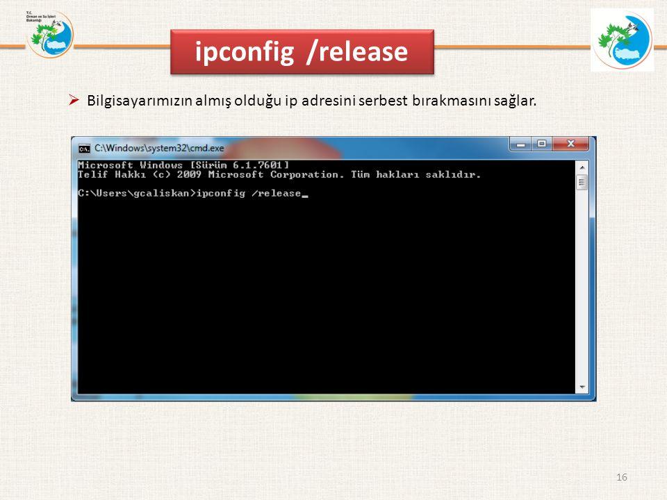 16 ipconfig /release  Bilgisayarımızın almış olduğu ip adresini serbest bırakmasını sağlar.