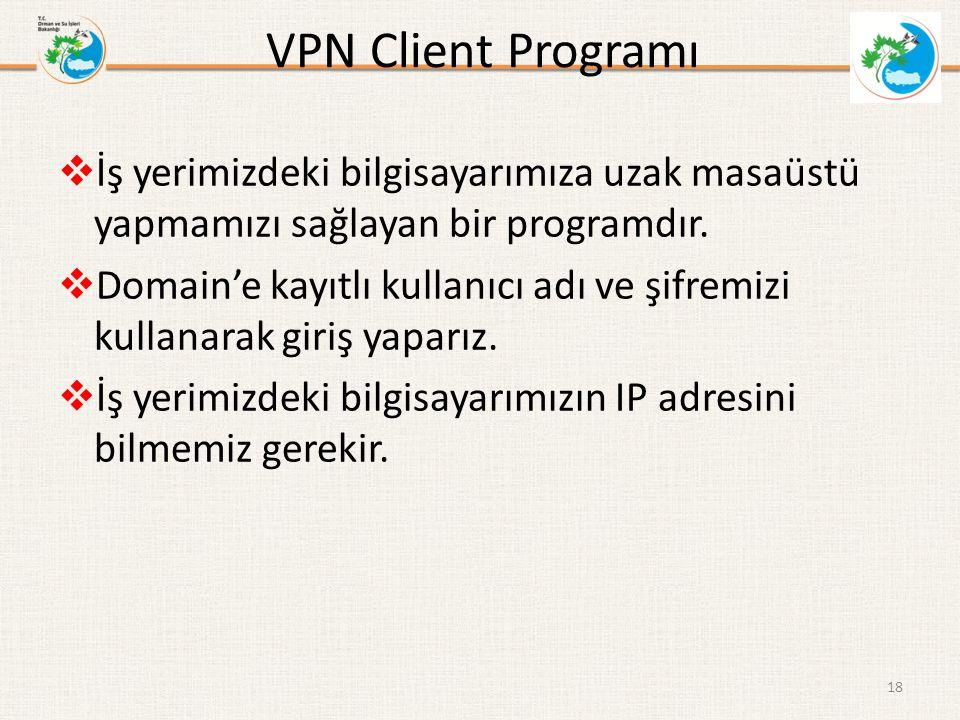 VPN Client Programı  İş yerimizdeki bilgisayarımıza uzak masaüstü yapmamızı sağlayan bir programdır.  Domain'e kayıtlı kullanıcı adı ve şifremizi ku