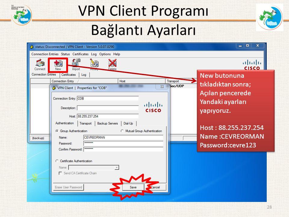 VPN Client Programı Bağlantı Ayarları 28 New butonuna tıkladıktan sonra; Açılan pencerede Yandaki ayarları yapıyoruz. Host : 88.255.237.254 Name :CEVR