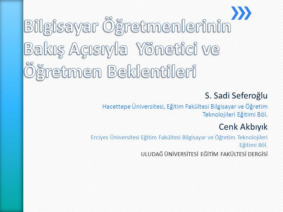 S. Sadi Seferoğlu Hacettepe Üniversitesi, Eğitim Fakültesi Bilgisayar ve Öğretim Teknolojileri Eğitimi Böl. Cenk Akbıyık Erciyes Üniversitesi Eğitim F