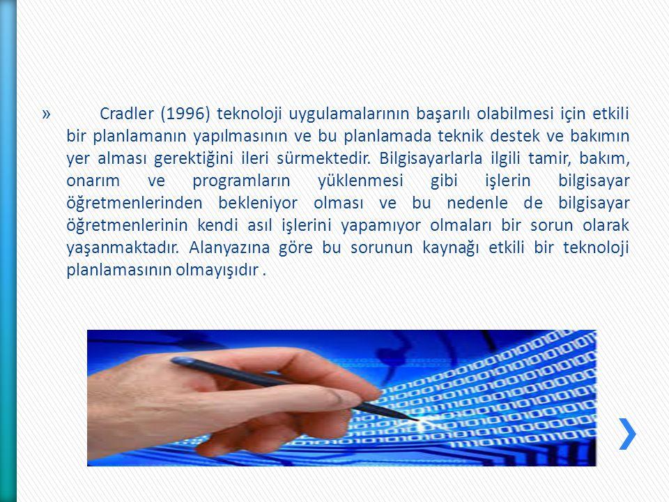 » Cradler (1996) teknoloji uygulamalarının başarılı olabilmesi için etkili bir planlamanın yapılmasının ve bu planlamada teknik destek ve bakımın yer alması gerektiğini ileri sürmektedir.