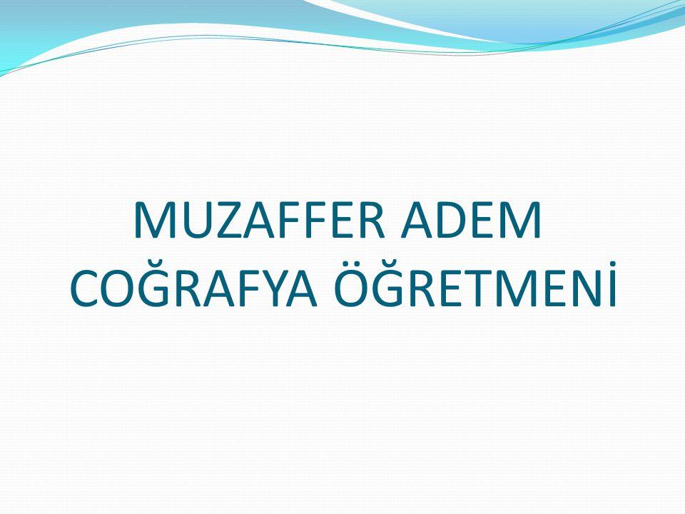 MUZAFFER ADEM COĞRAFYA ÖĞRETMENİ