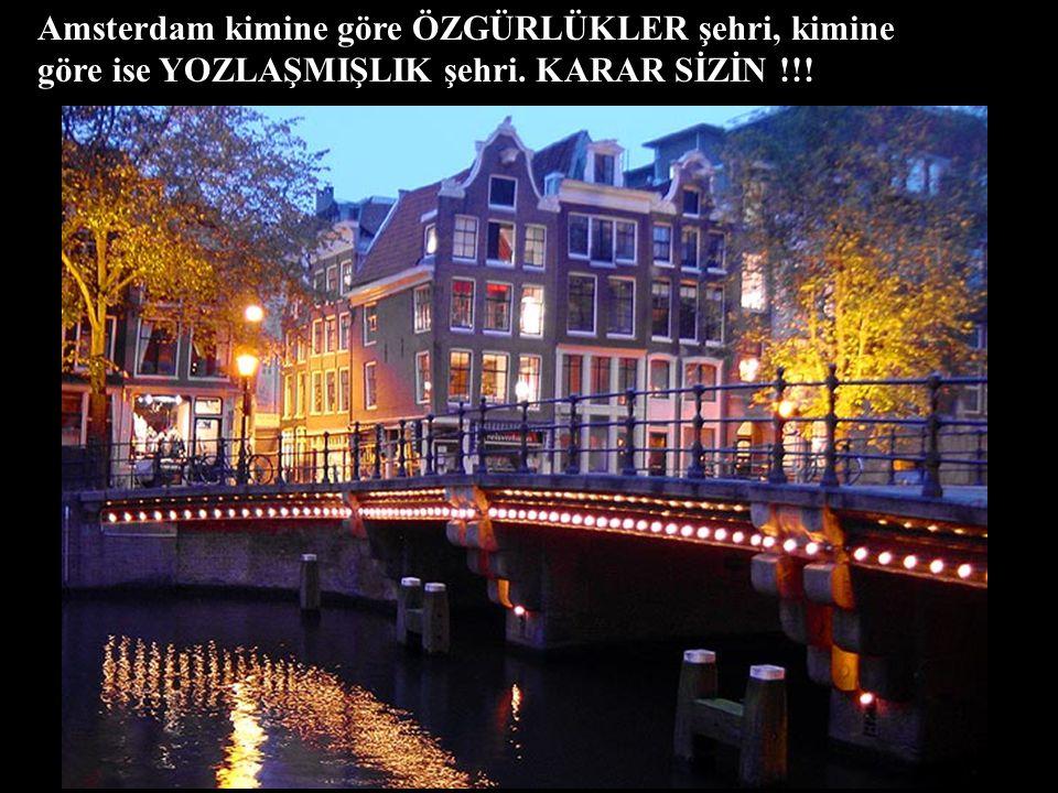 Amsterdam kimine göre ÖZGÜRLÜKLER şehri, kimine göre ise YOZLAŞMIŞLIK şehri. KARAR SİZİN !!!