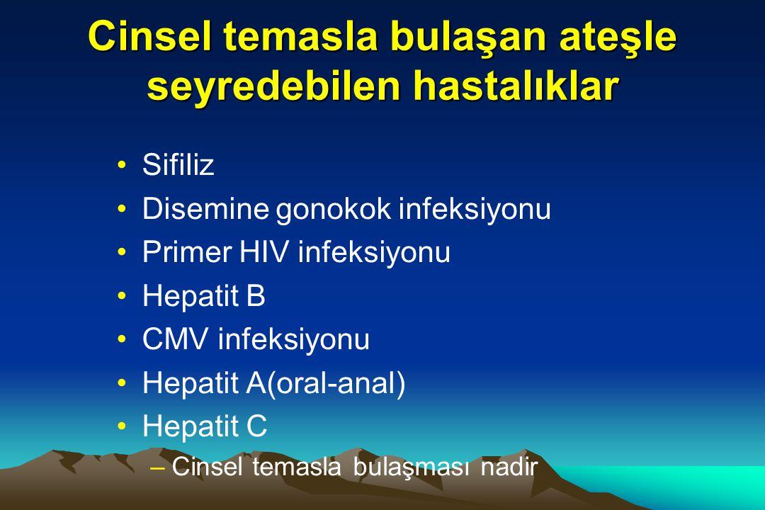 Cinsel temasla bulaşan ateşle seyredebilen hastalıklar Sifiliz Disemine gonokok infeksiyonu Primer HIV infeksiyonu Hepatit B CMV infeksiyonu Hepatit A(oral-anal) Hepatit C –Cinsel temasla bulaşması nadir