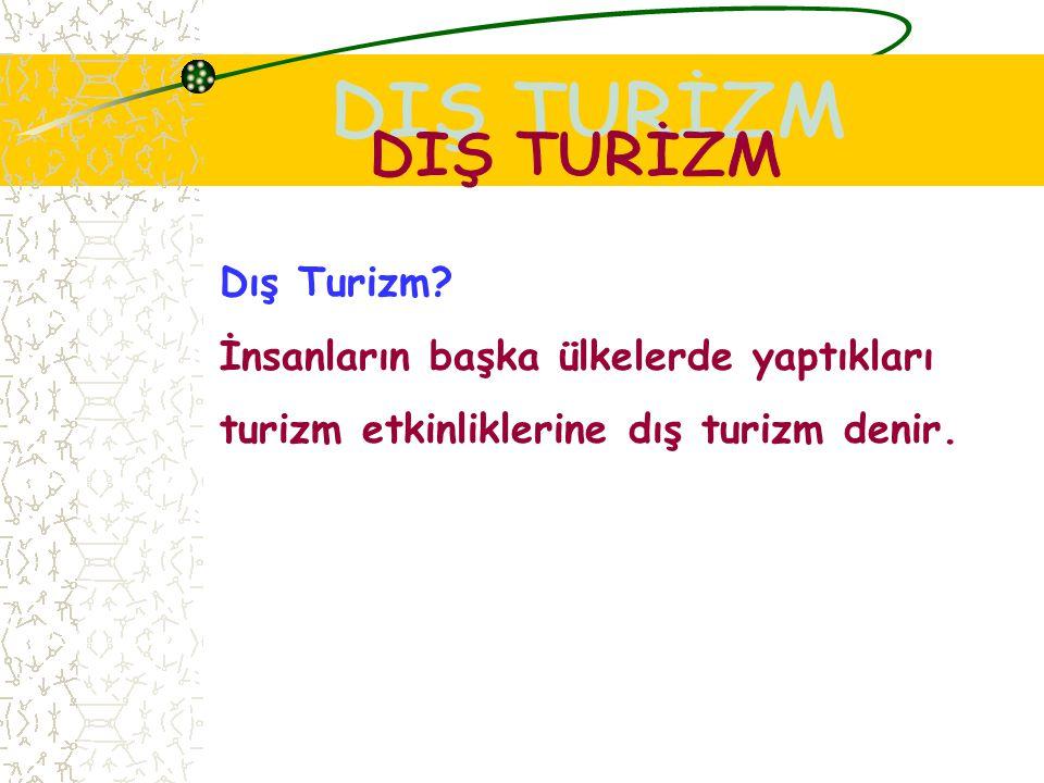 İç Turizm? İnsanların kendi yaşadıkları ülkedeki turizm etkinliklerine iç turizm denir.