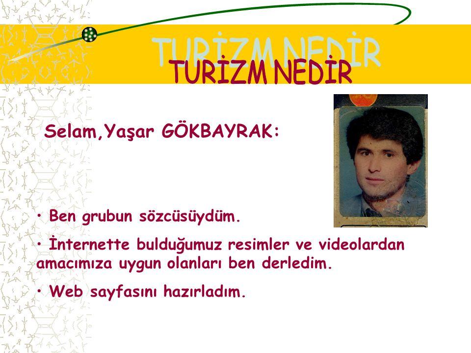 Selam,Yaşar GÖKBAYRAK: Ben grubun sözcüsüydüm.