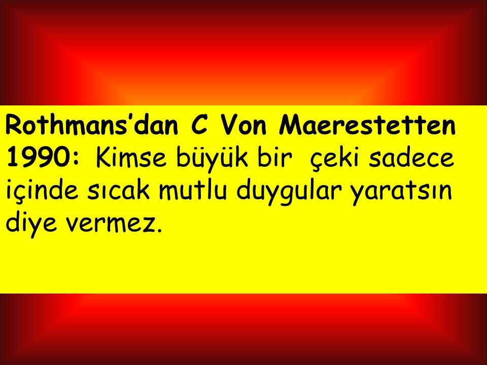 Rothmans'dan C Von Maerestetten 1990: Kimse büyük bir çeki sadece içinde sıcak mutlu duygular yaratsın diye vermez.