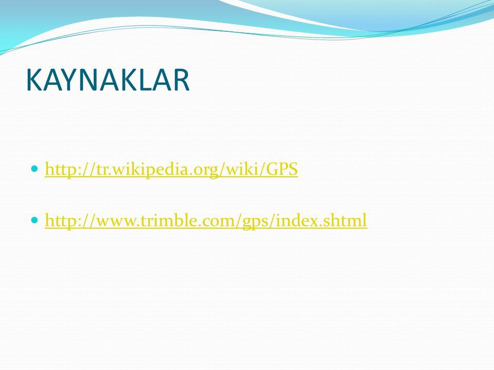 KAYNAKLAR http://tr.wikipedia.org/wiki/GPS http://www.trimble.com/gps/index.shtml
