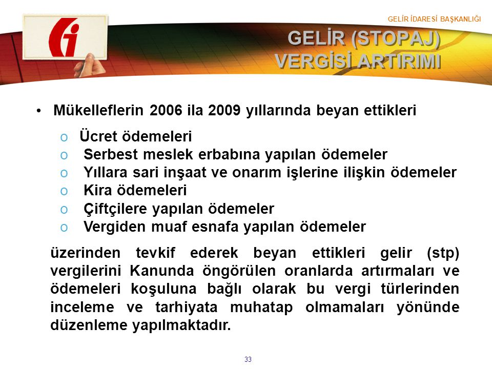 GELİR İDARESİ BAŞKANLIĞI 33 GELİR (STOPAJ) VERGİSİ ARTIRIMI Mükelleflerin 2006 ila 2009 yıllarında beyan ettikleri oÜcret ödemeleri o Serbest meslek e