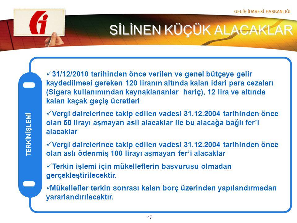 GELİR İDARESİ BAŞKANLIĞI 47 SİLİNEN KÜÇÜK ALACAKLAR TERKİN İŞLEMİ 31/12/2010 tarihinden önce verilen ve genel bütçeye gelir kaydedilmesi gereken 120 l