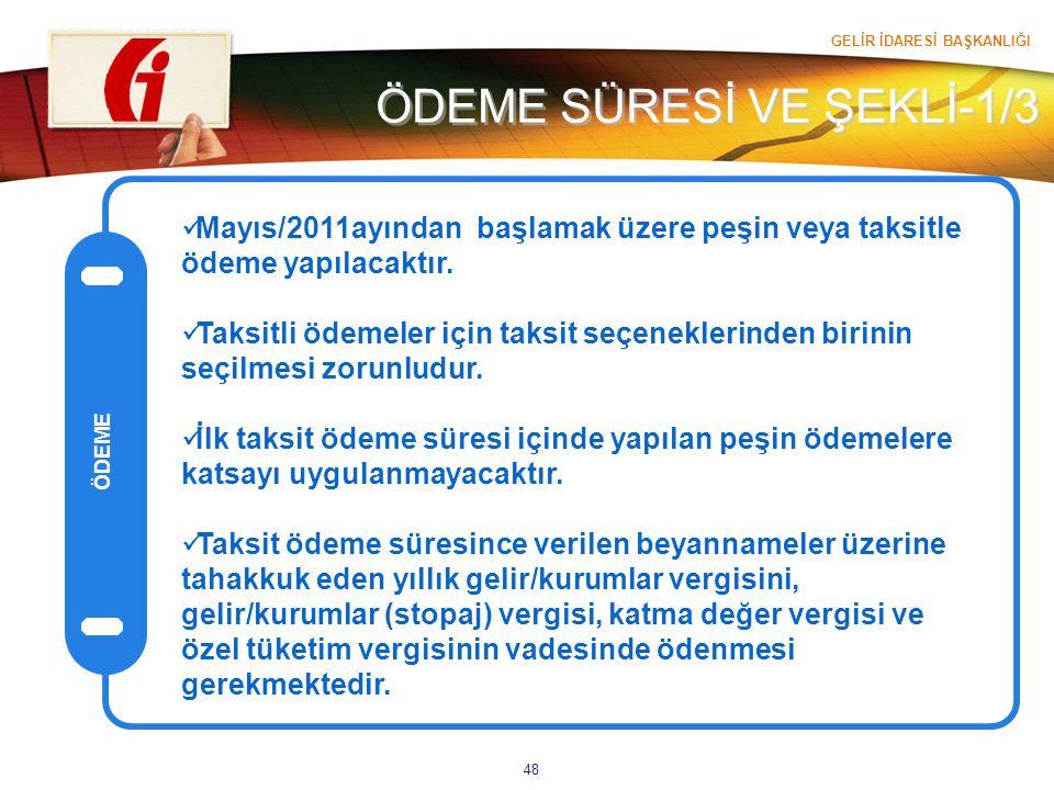 GELİR İDARESİ BAŞKANLIĞI 48 ÖDEME SÜRESİ VE ŞEKLİ-1/3 ÖDEME Mayıs/2011ayından başlamak üzere peşin veya taksitle ödeme yapılacaktır. Taksitli ödemeler
