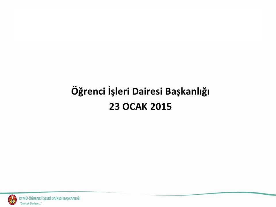 Öğrenci İşleri Dairesi Başkanlığı 23 OCAK 2015