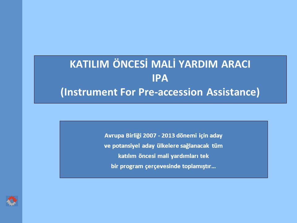 KATILIM ÖNCESİ MALİ YARDIM ARACI IPA (Instrument For Pre-accession Assistance) Avrupa Birliği 2007 - 2013 dönemi için aday ve potansiyel aday ülkelere sağlanacak tüm katılım öncesi mali yardımları tek bir program çerçevesinde toplamıştır…