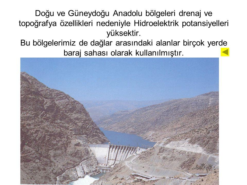 Doğu ve Güneydoğu Anadolu bölgeleri drenaj ve topoğrafya özellikleri nedeniyle Hidroelektrik potansiyelleri yüksektir. Bu bölgelerimiz de dağlar arası
