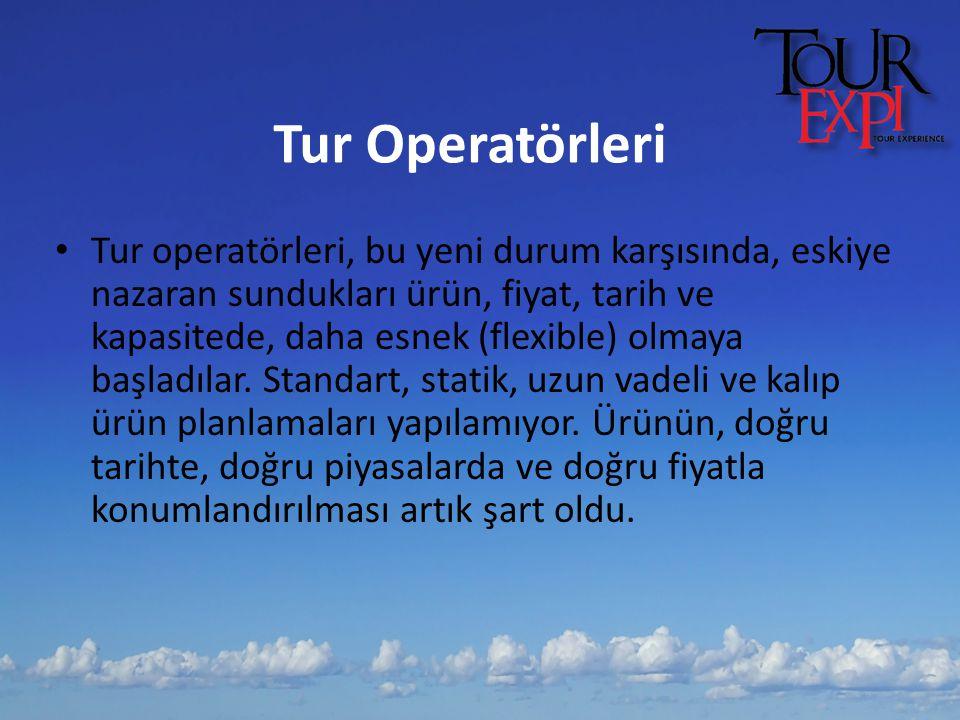 Tur Operatörleri Tur operatörleri, bu yeni durum karşısında, eskiye nazaran sundukları ürün, fiyat, tarih ve kapasitede, daha esnek (flexible) olmaya