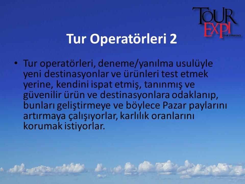 Tur Operatörleri 2 Tur operatörleri, deneme/yanılma usulüyle yeni destinasyonlar ve ürünleri test etmek yerine, kendini ispat etmiş, tanınmış ve güven