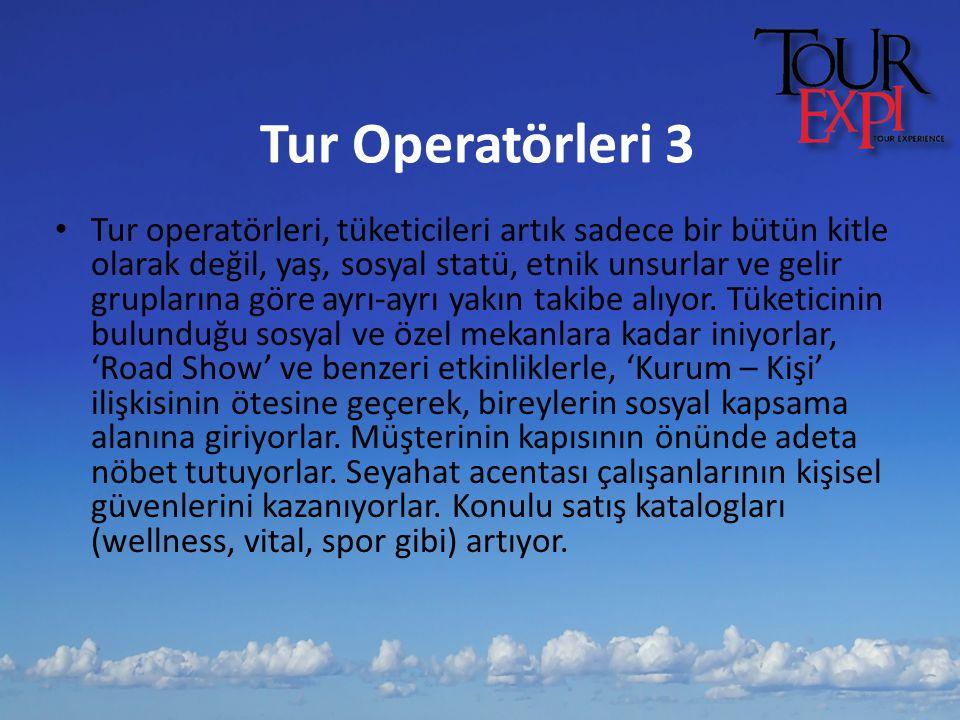 Tur Operatörleri 3 Tur operatörleri, tüketicileri artık sadece bir bütün kitle olarak değil, yaş, sosyal statü, etnik unsurlar ve gelir gruplarına gör