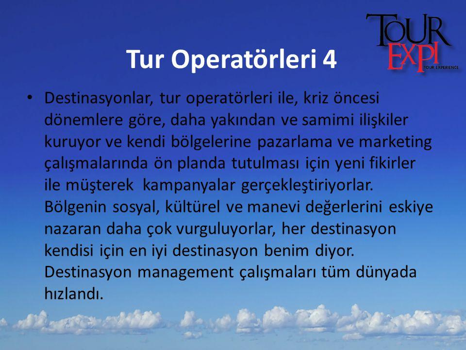 Tur Operatörleri 4 Destinasyonlar, tur operatörleri ile, kriz öncesi dönemlere göre, daha yakından ve samimi ilişkiler kuruyor ve kendi bölgelerine pa