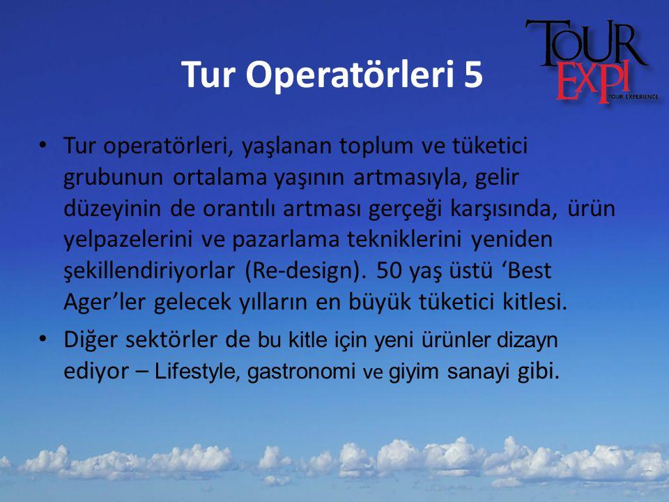 Tur Operatörleri 5 Tur operatörleri, yaşlanan toplum ve tüketici grubunun ortalama yaşının artmasıyla, gelir düzeyinin de orantılı artması gerçeği kar