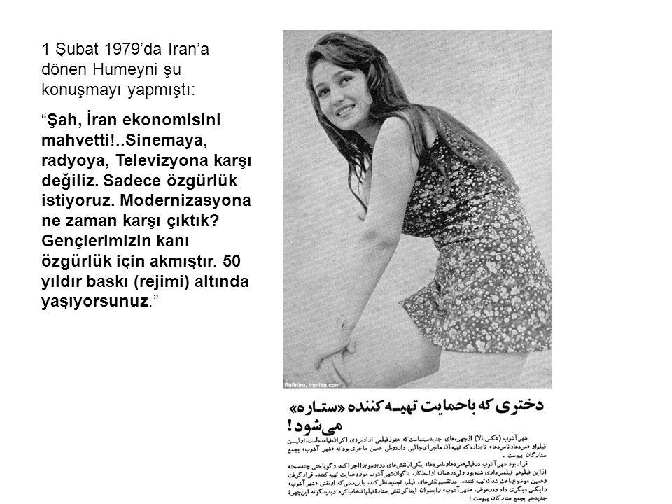 1 Şubat 1979'da Iran'a dönen Humeyni şu konuşmayı yapmıştı: Şah, İran ekonomisini mahvetti!..Sinemaya, radyoya, Televizyona karşı değiliz.