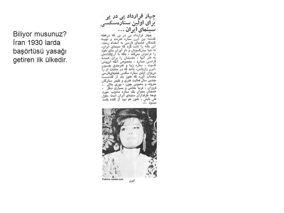 Biliyor musunuz İran 1930 larda başörtüsü yasağı getiren ilk ülkedir.
