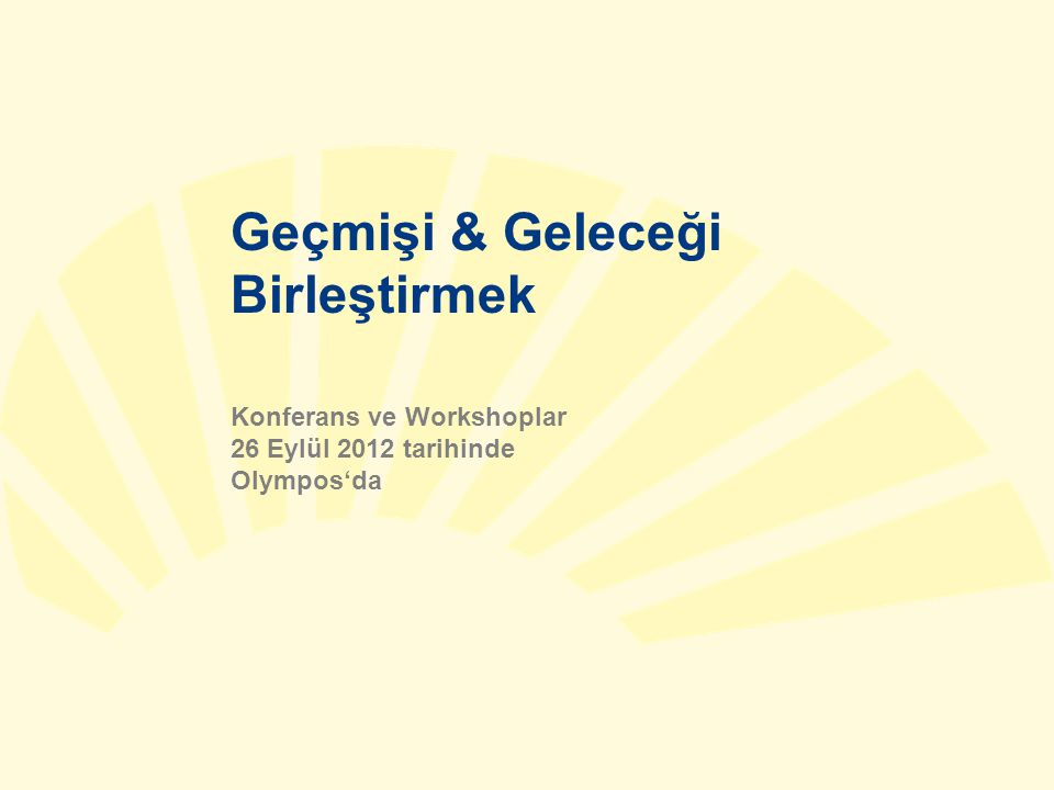 Geçmişi & Geleceği Birleştirmek Konferans ve Workshoplar 26 Eylül 2012 tarihinde Olympos'da