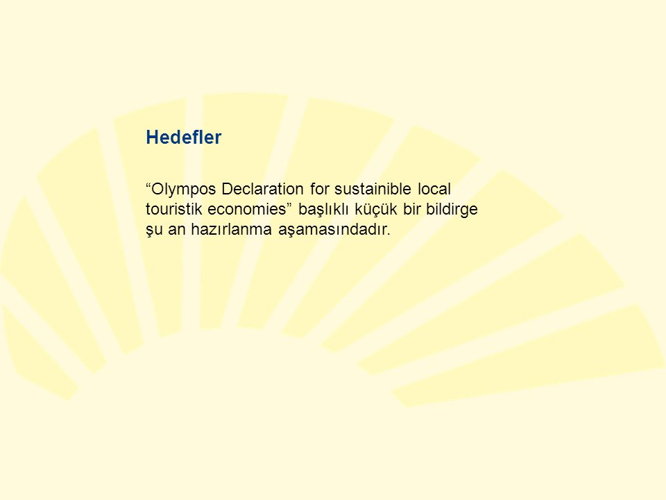 Hedefler Olympos Declaration for sustainible local touristik economies başlıklı küçük bir bildirge şu an hazırlanma aşamasındadır.