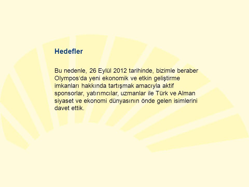 Hedefler Bu nedenle, 26 Eylül 2012 tarihinde, bizimle beraber Olympos'da yeni ekonomik ve etkin geliştirme imkanları hakkında tartışmak amacıyla aktif sponsorlar, yatırımcılar, uzmanlar ile Türk ve Alman siyaset ve ekonomi dünyasının önde gelen isimlerini davet ettik.