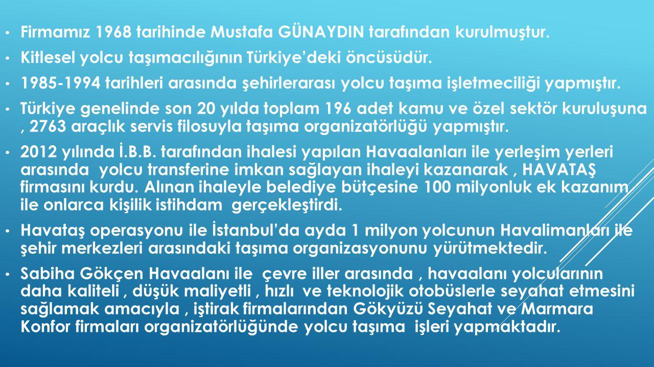 Firmamız 1968 tarihinde Mustafa GÜNAYDIN tarafından kurulmuştur. Kitlesel yolcu taşımacılığının Türkiye'deki öncüsüdür. 1985-1994 tarihleri arasında ş