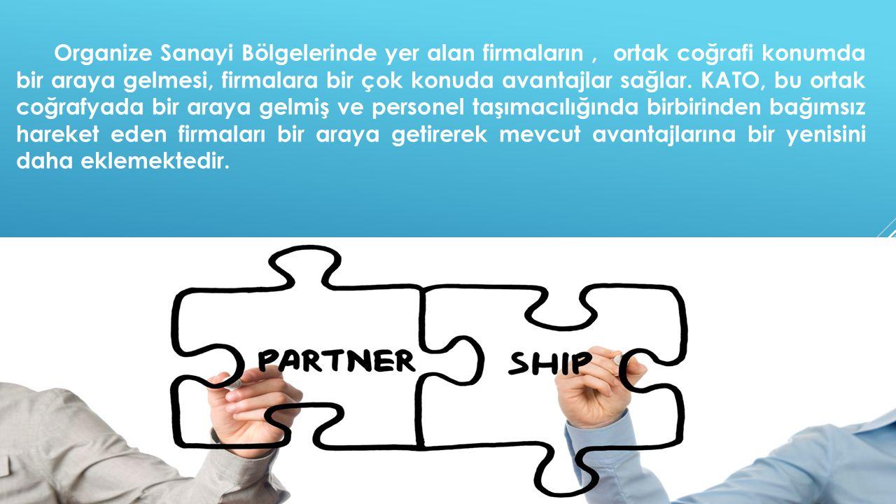 Organize Sanayi Bölgelerinde yer alan firmaların, ortak coğrafi konumda bir araya gelmesi, firmalara bir çok konuda avantajlar sağlar. KATO, bu ortak