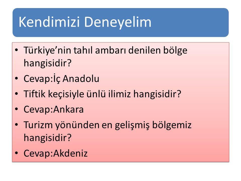 Kendimizi Deneyelim Türkiye'nin tahıl ambarı denilen bölge hangisidir? Cevap:İç Anadolu Tiftik keçisiyle ünlü ilimiz hangisidir? Cevap:Ankara Turizm y