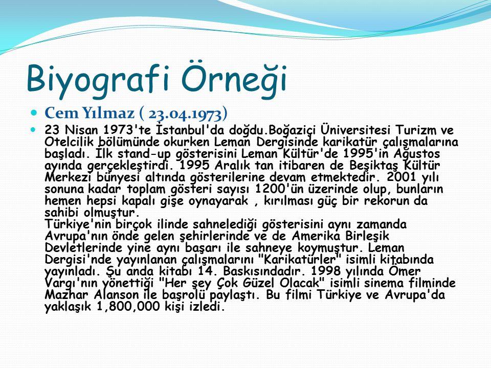 Biyografi Örneği Cem Yılmaz ( 23.04.1973) 23 Nisan 1973'te İstanbul'da doğdu.Boğaziçi Üniversitesi Turizm ve Otelcilik bölümünde okurken Leman Dergisi