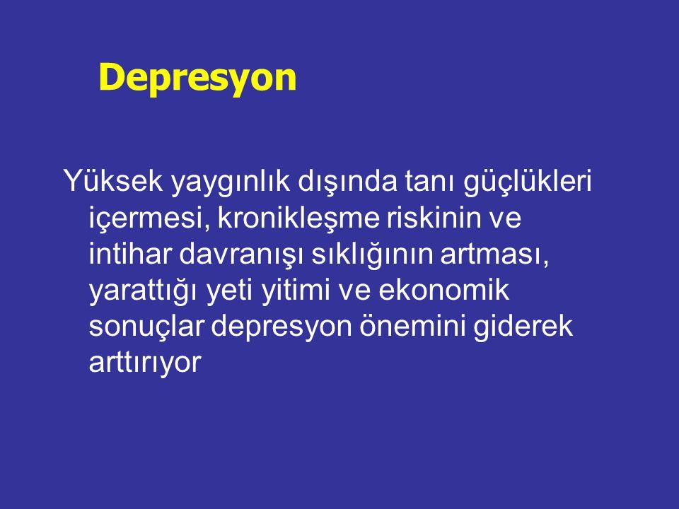Depresyon Yüksek yaygınlık dışında tanı güçlükleri içermesi, kronikleşme riskinin ve intihar davranışı sıklığının artması, yarattığı yeti yitimi ve ek