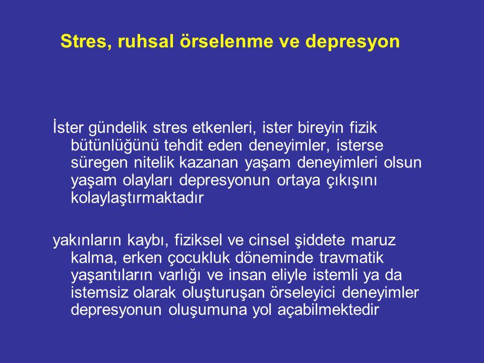 Stres, ruhsal örselenme ve depresyon İster gündelik stres etkenleri, ister bireyin fizik bütünlüğünü tehdit eden deneyimler, isterse süregen nitelik k